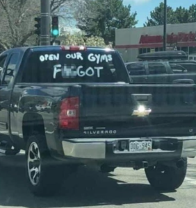 "Muscle daddy paints ""OPEN OUR GYMS F*GGOT"" on truck, cruises around town to protest lockdown"